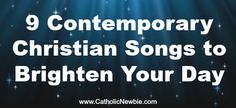 9 Contemporary Christian Songs to Brighten Your Day via @ACatholicNewbie