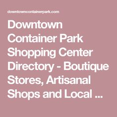 Downtown Container Park Shopping Center Directory - Boutique Stores, Artisanal Shops and Local Brands in Las Vegas, Nevada