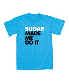 Another great find on #zulily! Turquoise 'Sugar Made Me Do It' Tee - Toddler & Kids #zulilyfinds