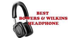 BEST BOWERS & WILKINS HEADPHONES Best Headphones, Over Ear Headphones, Headset, Headphones, On Ear Earphones, Helmet