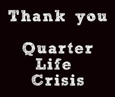 Why Your Quarter-Life Crisis Is The Best Thing That Could Have Happened |