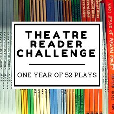 Want to improve your theatre craft? Reading is the BEST way to become a  better theatre artist. Try this challenge and we promise you'll become a  better actor/director/educator/human being.      1. Our Town by Thornton Wilder    2. A Raisin In The Sun by Lorraine Hansberry    3. Hamlet by William Shakespeare    4. The Importance of Being Earnest by Oscar Wilde    5. Noises Off by Michael Frayn    6. The History Boys by Alan Bennett