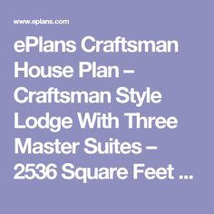 ePlans Craftsman House Plan – Craftsman Style Lodge With Three Master Suites – 2536 Square Feet and 3 Bedrooms from ePlans – House Plan Code HWEPL77662