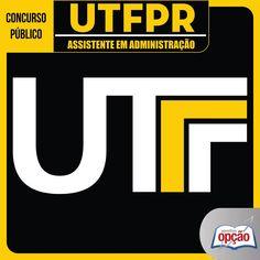 Apostila Concurso Universidade Tecnológica Federal do Paraná - UTFPR / 2016: - Cargo: Assistente em Administração