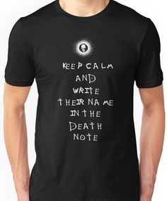 607ae3eb9b Death Note - KEEP CALM AND WRITE THEIR NAME IN THE DEATH NOTE Unisex T-