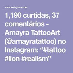 "1,190 curtidas, 37 comentários - Amayra TattooArt (@amayratattoo) no Instagram: ""#tattoo #lion #realism"""