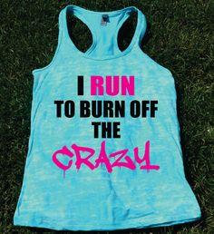 I Run To Burn Off the Crazy. Burnout Tank by TheWorkoutPrincess