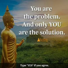 You are the problem and you are the solution Buddhist Teachings, Buddhist Quotes, Spiritual Quotes, Wisdom Quotes, Life Quotes, Buddha Wisdom, Buddha Zen, Buddha Thoughts, Good Thoughts