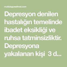 Depresyon denilen hastalığın temelinde ibadet eksikliği ve ruhsa tatminsizliktir. Depresyona yakalanan kişi 3 defa Bakara süresi