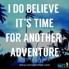 I do believe it's time for another adventure #travel | Nomadicamatt
