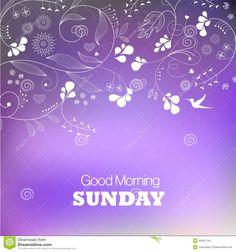 Good morning Sunday, Good morning to you :)