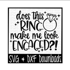 Engagement SVG * Does This Ring Make Me Look Engaged Cut File - DXF & SVG Files - Silhouette Cameo,