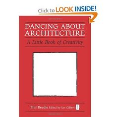 Dancing about Architecture: A Little Book of Creativity (Independent Thinking)