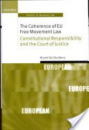 The coherence of EU Free Movement law : constitutional responsibility and the court of justice -- Niamh Nic Shuibhne