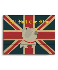 Take a look at this 'All Hail the King' Wall Art by PetPictures on #zulily today! - bulldog