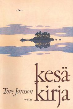 Tove Jansson: Kesäkirja. One of my absolute favourites, and what a beautiful cover!