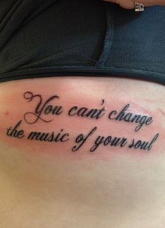 You can't change the music of your soul. both my brothers have a tattoo about music and I think this one would be great for me .