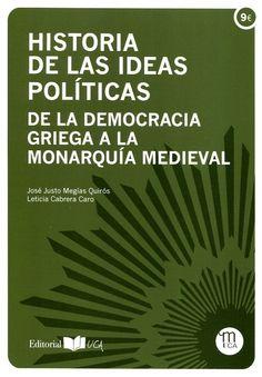 Historia de las ideas políticas : de la democracia griega a la monarquía medieval / José Justo Megías Quirós, Leticia Cabrera Caro. - 2015