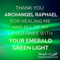 Thank you ARCHANGEL RAPHAEL for healing me and my loved ones with your emerald green light