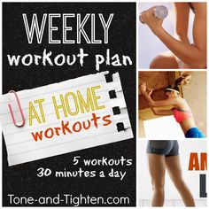 Weekly Workout Plan on Tone-and-Tighten.com. This week: At Home Workouts. 5 workouts, 30 minutes each