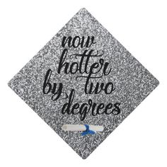 """Silver Glitter """"now hotter by two degrees"""" Graduation Cap Topper - glitter gifts personalize gift ideas unique Graduation Cap Tassel, Graduation Cap Toppers, Graduation Cap Designs, Graduation Cap Decoration, Graduation Diy, Graduation Pictures, Grad Pics, Funny Graduation Caps, Graduation Quotes"""