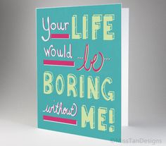Awkward Card, Life Be Boring Without Me MissTanDesigns on Etsy