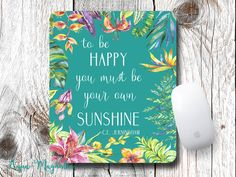 To Be Happy You Must Be Your Own Sunshine - Tropical Flowers - Mouse Pad - Desk…