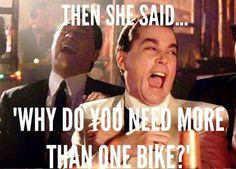 Fitness Humor #122 Then she said, why do you need more than one bike?