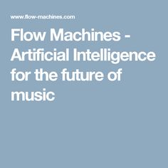 Flow Machines - Artificial Intelligence for the future of music