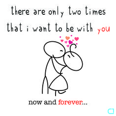 ❤️There are only two times that i want to be with you, now and forever...❤️ #love #quotes #quote #instagood #photooftheday #quoteoftheday #lovequotes #instagram #lovequote #happiness #instagramer #quoteporn #lovequotespics #happinessishere #happinesss #inspiration #quotesgram #instaquote #happy #instadaily #instalike #toptags #travel #people #home