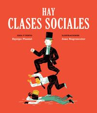 Hay clases sociales / idea y texto, Equipo Plantel ; ilustraciones, Joan Negrescolor Valencia : Media Vaca, 2015 ISBN9788494362521  #biblioteques_UVEG #novetats_2015
