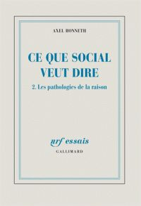 Ce que social veut dire. 2, Les pathologies de la raison / Axel Honneth  - http://bib.uclouvain.be/opac/ucl/fr/chamo/chamo%3A1732538?i=1