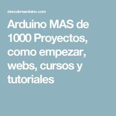 Arduino MAS de 1000 Proyectos, como empezar, webs, cursos y tutoriales