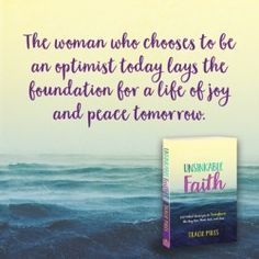 The woman who chooses to be an optimist today lays the foundation for a life of joy and peace tomorrow. #thinkpositive - Tracie Miles, Unsinkable Faith