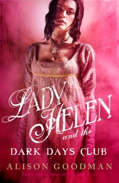 Australian #CoverReveal  Lady Helen and the Dark Days Club (Lady Helen, #1) by Alison Goodman