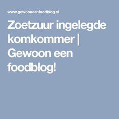 Zoetzuur ingelegde komkommer | Gewoon een foodblog!