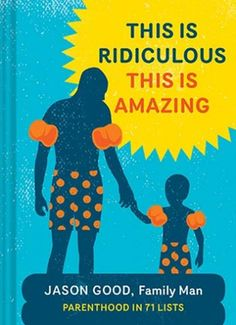 This Is Ridiculous This Is Amazing: Parenthood in 71 Lists: Jason Good: 9781452129211: Amazon.com: Books
