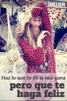 #Frases Haz lo que te dé la real gana pero que te haga feliz.
