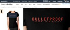 Amazon Continues To Offer 'Bulletproof' Black Lives Matter T-Shirt, Over Police Protest.     12/25/16