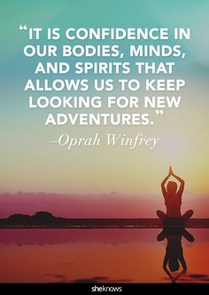 """""""It is confidence in our bodies, minds, and spirits that allows us to keep looking for new adventures."""" -Oprah Winfrey #confidence #quotes"""