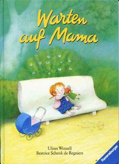 Warten auf Mama, por Beatrice Schenk de Regniers. Ilustraciones de Ulises Wensell. Ravensburg: Maier, 1990.