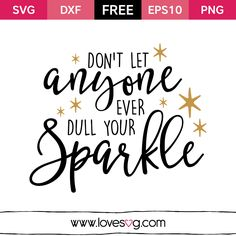 Free svg files : Don't let anyone ever dull your sparkle                                                                                                                                                     More