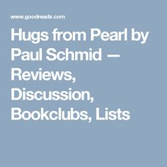 Hugs from Pearl by Paul Schmid — Reviews, Discussion, Bookclubs, Lists