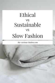 Ethical vs. Sustainable vs. Slow Fashion - Explained | The Curious Button | Have you ever wondered what the difference between those ethical fashion, sustainable fashion, and slow fashion is? Read more to find out!