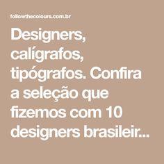 Designers, calígrafos, tipógrafos. Confira a seleção que fizemos com 10 designers brasileiros que criam fantásticos letterings feitos à mão. Inspire-se! History Of Typography, Creem, Lettering, Made By Hands, Drawing Letters, Brush Lettering