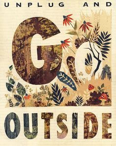 """unplug and go outside. i mean to choose one day a week to unplug. phone and all Poster Design, Graphic Design, Type Design, Go Outside, The Great Outdoors, Cool Words, Just In Case, Decir No, The Outsiders"