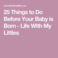 25 Things to Do Before Your Baby is Born - Life With My Littles
