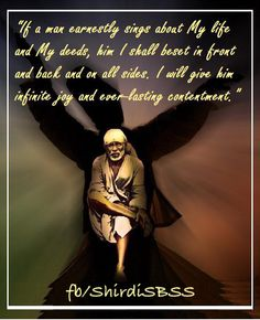 """""""If a man earnestly sings about My life and My deeds, him I shall beset in front and back and on all sides.I will give him infinite joy and ever-lasting contentment.""""  ❤️ ❤️JAI SAI RAM❤️ ❤️  Please share; FB: www.fb.com/ShirdiSBSS Twitter: https://twitter.com/shirdisbss Blog: http://ssbshraddhasaburi.blogspot.com  G+: https://plus.google.com/100079055901849941375/posts Pinterest: www.pinterest.com/shirdisaibaba"""