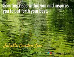 Scouting rises within you and inspires you to put forth your best. / Juliette Gordon Low