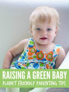 Easy tips for raising a more planet friendly green baby that don't cost the earth ...